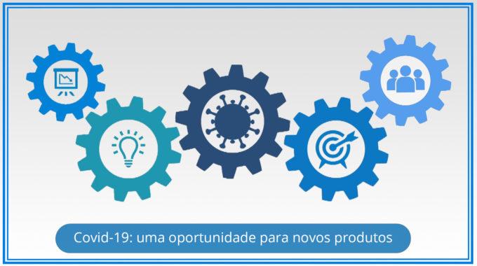 Covid-19 Oportunidade Para Novos Produtos